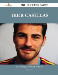 Iker Casillas 116 Success Facts - Everything You Need to Know about Iker Casillas - Adam Sutton (ISBN: 9781488874109)