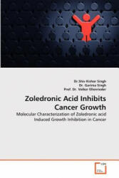 Zoledronic Acid Inhibits Cancer Growth - Shiv Kishor Singh, Garima Singh, Volker Ellenrieder (ISBN: 9783639365443)