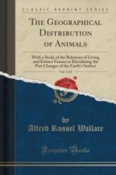 Geographical Distribution of Animals, Vol. 1 of 2 - Alfred Russel Wallace (ISBN: 9781332014569)