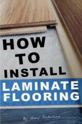 How to Install Laminate Flooring - Gary Johnson (ISBN: 9781493654437)