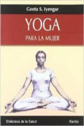 Yoga para la mujer - Geeta S. Iyengar, Alicia Sánchez Millet (ISBN: 9788472456358)