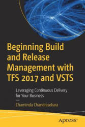 Beginning Build and Release Management with TFS 2017 and VSTS - Leveraging Continuous Delivery for Your Business (ISBN: 9781484228104)