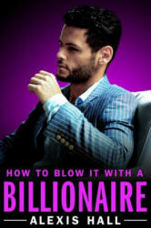 How to Blow It with a Billionaire (ISBN: 9781455571352)