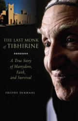 The Last Monk of Tibhirine: A True Story of Martyrdom, Faith, and Survival (ISBN: 9781612613741)