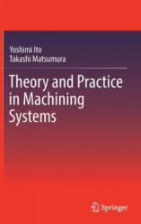 Theory and Practice in Machining Systems - Yoshimi Ito, Takashi Matsumura (ISBN: 9783319539003)