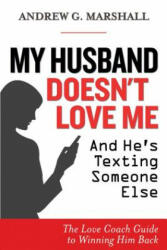 My Husband Doesn't Love Me and He's Texting Someone Else: The Love Coach Guide to Winning Him Back (ISBN: 9780957429734)