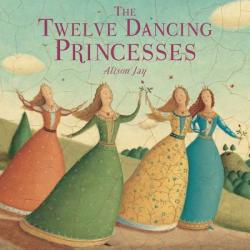 The Twelve Dancing Princesses - Alison Jay (ISBN: 9781499803297)
