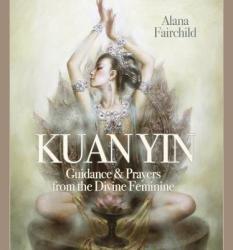 Wisdom of Kuan Yin: Guidance & Prayers from the Divine Feminine (ISBN: 9780738744971)