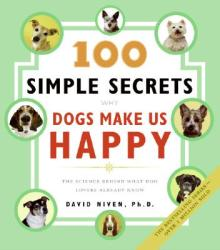 100 Simple Secrets Why Dogs Make Us Happy: The Science Behind What Dog Lovers Already Know (ISBN: 9780060858827)
