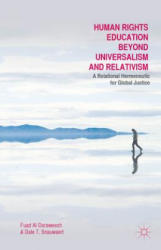 Human Rights Education Beyond Universalism and Relativism - A Relational Hermeneutic for Global Justice (ISBN: 9781137471079)