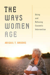 Ways Women Age - Using and Refusing Cosmetic Intervention (ISBN: 9780814724057)