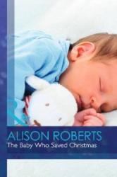 Baby Who Saved Christmas - Alison Roberts (ISBN: 9780263258981)