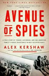 Avenue of Spies: A True Story of Terror, Espionage, and One American Family's Heroic Resistance in Nazi-Occupied Paris (ISBN: 9780804140058)
