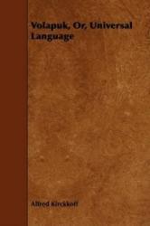Volapuk, Or, Universal Language - Alfred Kirckkoff (ISBN: 9781443776288)