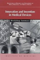 Innovation and Invention in Medical Devices - Based on a Workshop of the Roundtable on Research and Development of Drugs, Biologics, and Medical Devices, Board on Health Sciences Policy, National (ISBN: 9780309082556)
