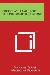 Nicholas Flamel and the Philosopher's Stone (ISBN: 9781497937611)