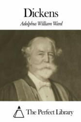 Dickens - Adolphus William Ward, The Perfect Library (ISBN: 9781507611227)