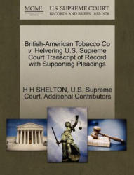 British-American Tobacco Co V. Helvering U. S. Supreme Court Transcript of Record with Supporting Pleadings - Additional Contributors (ISBN: 9781270259237)