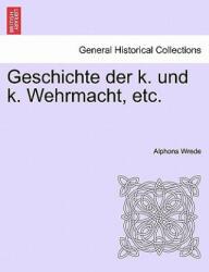 Geschichte Der K. Und K. Wehrmacht, Etc. I. Band - Alphons Wrede (ISBN: 9781241532819)