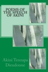 Poems of the Speech of Akini - Akini Tenzapa Dieudonne (ISBN: 9781518832222)