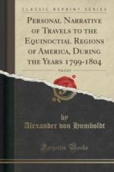 Personal Narrative of Travels to the Equinoctial Regions of America, During the Years 1799-1804, Vol. 2 of 3 (Classic Reprint) - Alexander Von Humboldt (ISBN: 9781330720042)