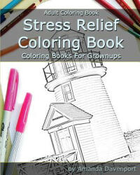 Stress Relief Coloring Book: Adult Coloring Book: Coloring Books for Grownups - Amanda Davenport (ISBN: 9781519551184)