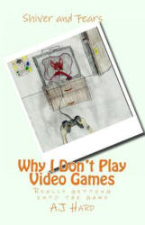Why I Don't Play Video Games: Really Getting Into the Game - Aj Hard (ISBN: 9781481839679)