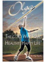 Olga: The O. K. Way to a Healthy, Happy Life (ISBN: 9781460229439)