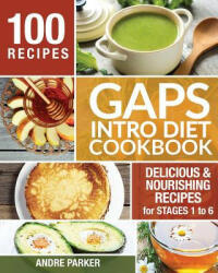 Gaps Introduction Diet Cookbook: 100 Delicious & Nourishing Recipes for Stages 1 to 6 (ISBN: 9780648165750)