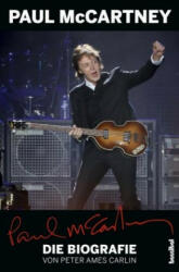 Paul McCartney - Die Biografie - Peter Ames Carlin, Alan Tepper, Kirsten Borchardt (ISBN: 9783854456308)