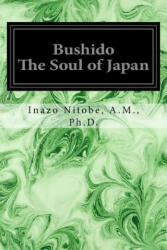 Bushido the Soul of Japan - A M Ph D Inazo Nitobe (ISBN: 9781497340251)