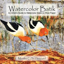 Watercolor Batik: An Artist's Guide to Watercolor Batik on Rice Paper (ISBN: 9781499080919)