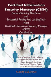 Certified Information Security Manager (Cism) Secrets to Acing the Exam and Successful Finding and Landing Your Next Certified Information Security Ma - Albert Coleman (ISBN: 9781486156832)
