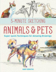 5-Minute Sketching -- Animals and Pets: Super-Quick Techniques for Amazing Drawings (ISBN: 9781770859173)
