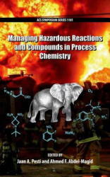 Managing Hazardous Reactions and Compounds in Process Chemistry - Jaan A. Pesti, Ahmed F. Abdel-Magid (ISBN: 9780841230330)