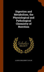 Digestion and Metabolism, the Physiological and Pathological Chemistry of Nutrition - Alonzo Englebert Taylor (ISBN: 9781346225203)