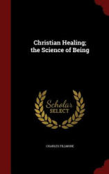 Christian Healing; The Science of Being - Charles Fillmore (ISBN: 9781296567774)