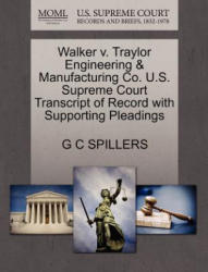 Walker V. Traylor Engineering & Manufacturing Co. U. S. Supreme Court Transcript of Record with Supporting Pleadings - G C Spillers (ISBN: 9781270219958)