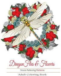 Adult Coloring Books: Dragonflies and Flowers (ISBN: 9781944575564)