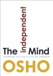 The Independent Mind: Learning to Live a Life of Freedom (ISBN: 9781938755798)