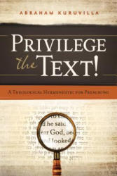 Privilege the Text! : A Theological Hermeneutic for Preaching (ISBN: 9780802407139)