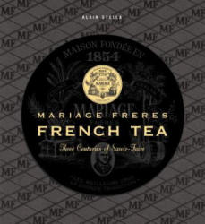 Mariage Freres French Tea: Three Centuries of Savoir-Faire (ISBN: 9782080202451)