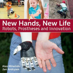 New Hands, New Life: Robots, Prostheses and Innovation (ISBN: 9781770859692)