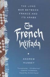 The French Intifada: The Long War Between France and Its Arabs (ISBN: 9780865478268)