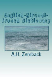 English-Kirundi-French Dictionary: Kirundi-English-French - A H Zemback (ISBN: 9781451587272)