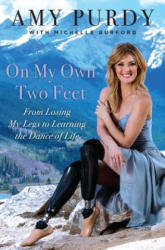 On My Own Two Feet: From Losing My Legs to Learning the Dance of Life (ISBN: 9780062379092)