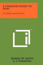 A Complete Guide to Judo: Its Story and Practice (ISBN: 9781258120009)