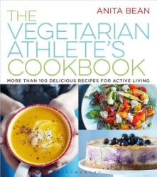 The Vegetarian Athlete's Cookbook: More Than 100 Delicious Recipes for Active Living (ISBN: 9781632866431)
