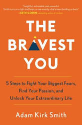 The Bravest You: Five Steps to Fight Your Biggest Fears, Find Your Passion, and Unlock Your Extraordinary Life - Adam Smith (ISBN: 9780143129899)
