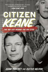 Citizen Keane - The Big Lies Behind the Big Eyes (ISBN: 9781936239955)